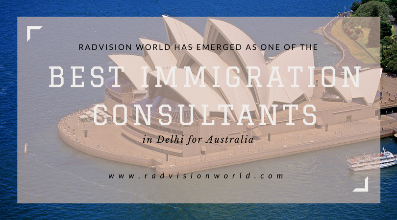 Radvision World Consultancy Has Emerged as One of the Best Immigration Consultants in Delhi for Australia