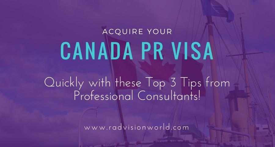 Acquire Canada PR Visa Quickly with these Top 3 Tips from Professional Consultants!